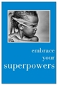 Embrace you superpowers (Birthday)